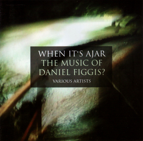When it's Ajar - The Music of Daniel Figgis?